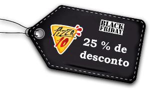NO BLACK FRIDAY NA PIZZA 10 VOCÊ TEM 25% DE DECONTO!!!